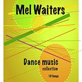 Play & Download Dance Music Collection by Mel Waiters | Napster