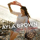 Play & Download Heroes & Hometowns by Ayla Brown | Napster