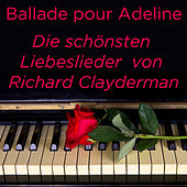 Play & Download Ballade pour Adeline: Die schönsten Liebeslieder von Richard Clayderman by Richard Clayderman | Napster