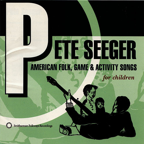 American Folk, Game and Activity Songs by Pete Seeger