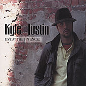 Play & Download Live At the Tin Angel by Kyle Justin | Napster