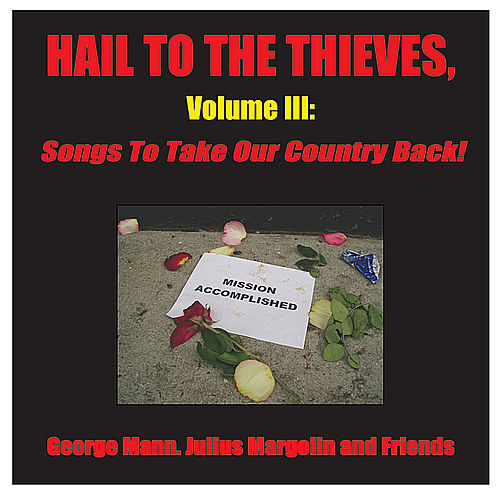 Play & Download Hail to the Thieves, Volume III: Songs to Take Our Country Back! (Digital Version) by Various Artists | Napster