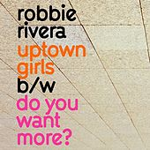 Play & Download Uptown Girls / Do You Want More by Robbie Rivera | Napster