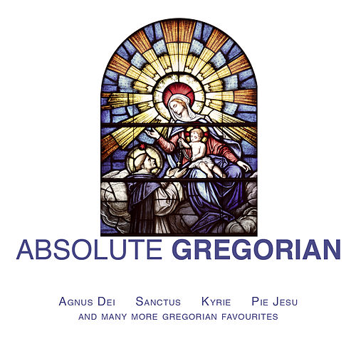 Absolute Gregorian by The Brotherhood Of St. Gregory And The Sisters Of Mercy Choir