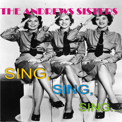 Play & Download Sing, Sing, Sing... by The Andrews Sisters | Napster