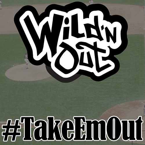 Take 'Em Out by Wild'n Out