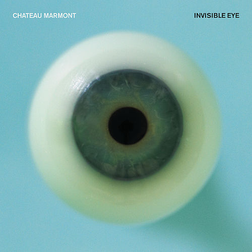Invisible Eye EP by Chateau Marmont