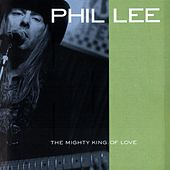 Play & Download The Mighty King Of Love by Phil Lee | Napster