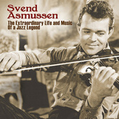 Play & Download The Extraordinary  Life And Music Of A Jazz Legend by Svend Asmussen | Napster