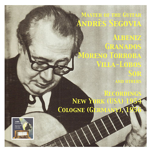 Play & Download Master of the Spanish Guitar (Recordings 1954-1956) by Andres Segovia | Napster