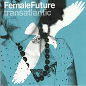 Female Future - Transatlantic by Various Artists
