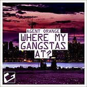 Where My Gangstas At? by Agent Orange