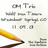 11-09-01 - Wolf Den Tavern - Steamboat Springs, CO by Om Trio