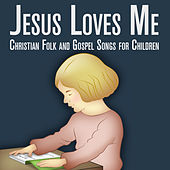 Play & Download Jesus Loves Me: Christian Folk and Gospel Songs for Children by Various Artists | Napster