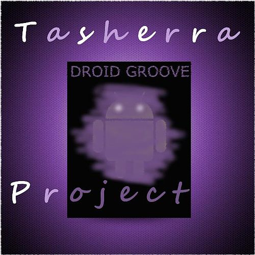Droid Groove by Tasherra Project