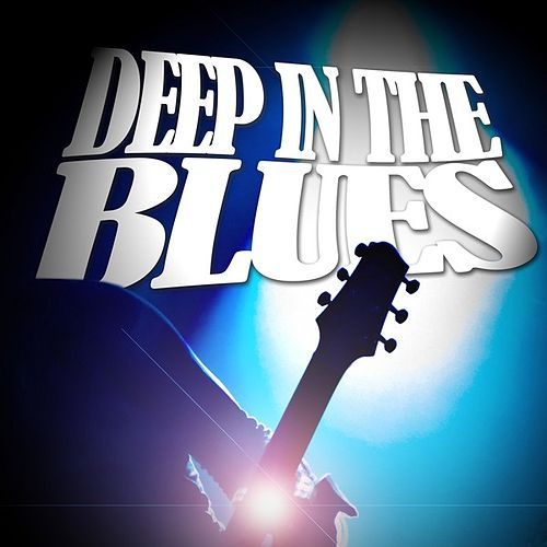 Play & Download Deep In The Blues by Various Artists | Napster