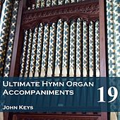 Play & Download Ultimate Hymn Organ Accompaniments, Vol. 19 by John Keys | Napster