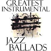 Play & Download Greatest Instrumental Jazz Ballads by Various Artists | Napster