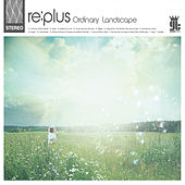 Ordinary Landscape by Re:Plus