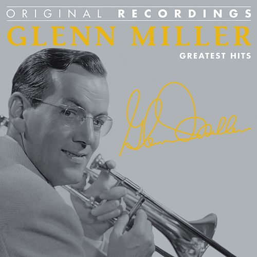Glenn Miller : Greatest Hits (Original Recordings) by Glenn Miller