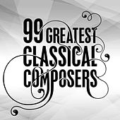 Play & Download 99 Greatest Classical Composers by Various Artists | Napster