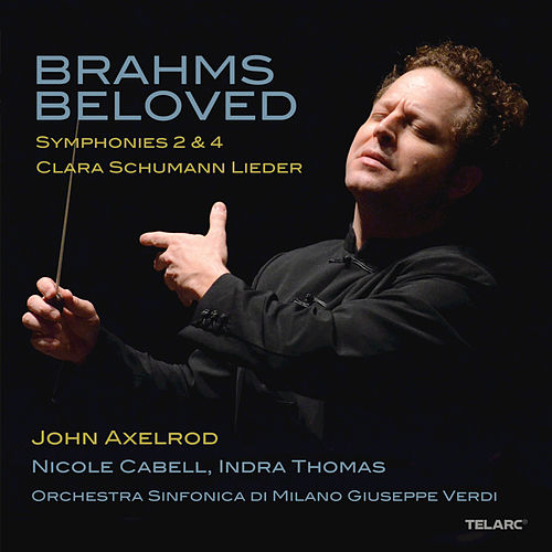 Play & Download Brahms Beloved: Symphonies 2 & 4 / Clara Schumann Lieder by John Axelrod | Napster