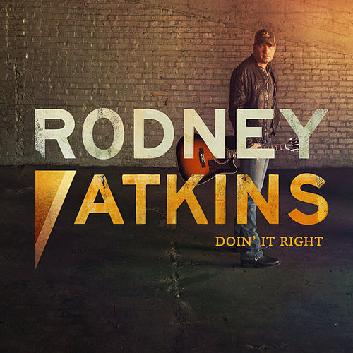 Doin' It Right (Single) by Rodney Atkins