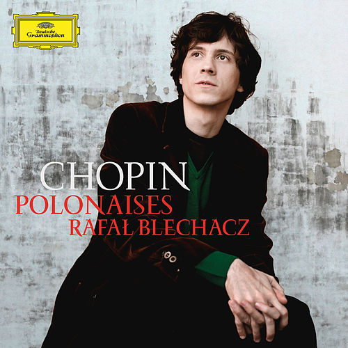 Play & Download Chopin: Polonaises by Rafal Blechacz | Napster