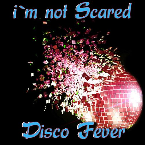 Play & Download I'm Not Scared by Disco Fever | Napster