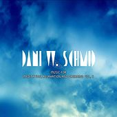 Music For Meditation, Relaxation And Dreaming Vol. 6 by Dani W. Schmid