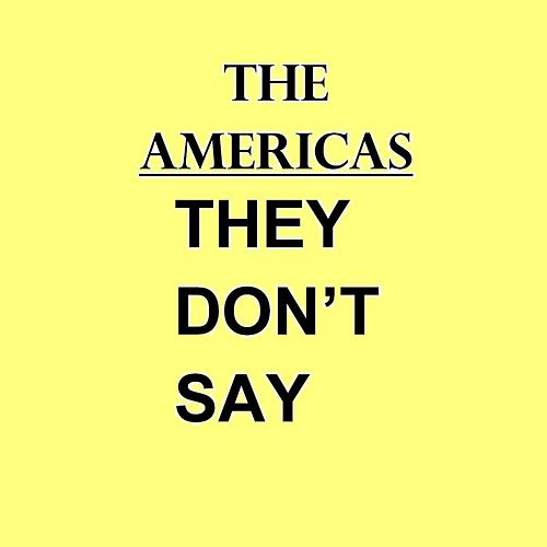 Play & Download They Don't Say by The Americas | Napster