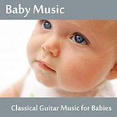 Baby Music - Classical Guitar Music for Babies by Baby Music Songs