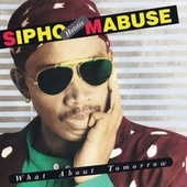 Play & Download What About Tomorrow by Sipho Mabuse | Napster