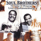 Play & Download Kings of Mbaqanga - Live in Johannesburg (Live) by The Soul Brothers | Napster