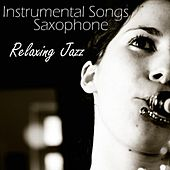 Instrumental Songs Saxaphone - Relaxing Jazz by Relaxing Songs Music