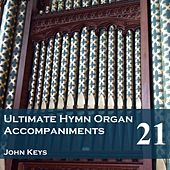 Play & Download Ultimate Hymn Organ Accompaniments, Vol. 21 by John Keys | Napster