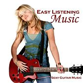Easy Listening Music - Sexy Music - Guitar Music by Easy Listening Music