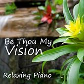 Play & Download Be Thou My Vision - Relaxing Piano Music - Piano Songs by Relaxing Piano Music | Napster