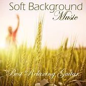 Soft Background Music - Music for Deep Relaxation - Best Relaxing Guitar Music by Soft Background Music