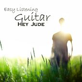 Play & Download Easy Listening Guitar - Hey Jude by Easy Listening Guitar | Napster