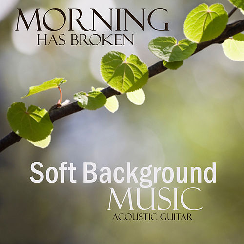 Soft Background Music - Acoustic Guitar - Morning Has Broken by Soft Background Music