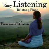 Play & Download Easy Listening Piano - From This Moment - Relaxing Piano Music by Relaxing Piano Music | Napster