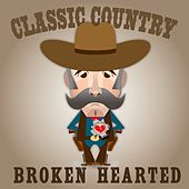 Classic Country - Broken Hearted by Various Artists