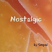 Play & Download Nostalgic by Sequal | Napster
