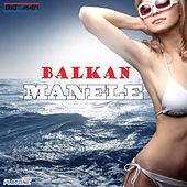 Play & Download Balkan Manele by Various Artists | Napster