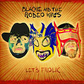 Play & Download Let's Frolic by Blackie and the Rodeo Kings | Napster