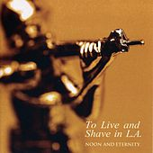 Play & Download Noon And Eternity by To Live & Shave In L.A. | Napster