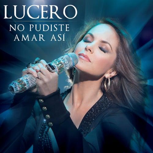No Pudiste Amar Así by Lucero