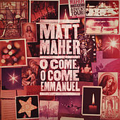 Play & Download O Come, O Come, Emmanuel by Matt Maher | Napster