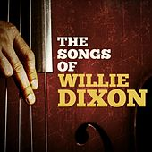Play & Download The Songs of Willie Dixon by Various Artists | Napster